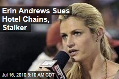 Erin Andrews Sues Hotel Chains, Stalker