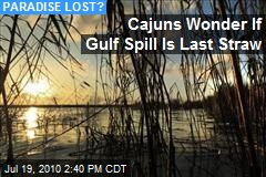 Cajuns Wonder If Gulf Spill Is Last Straw