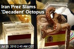 Iran Prez Slams 'Decadent' Octopus