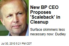 New BP CEO Proposes 'Scaleback' in Cleanup