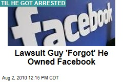 Lawsuit Guy 'Forgot' He Owned Facebook