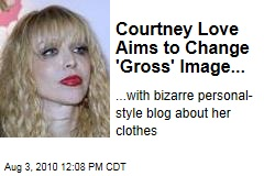 Courtney Love Aims to Change 'Gross' Image...