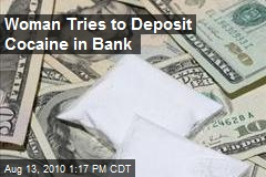 Woman Tries to Deposit Cocaine in Bank