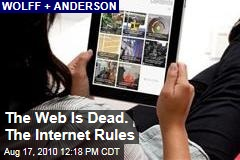 The Web Is Dead. The Internet Rules