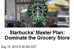 Starbucks' Master Plan: Dominate the Grocery Store