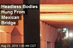 Headless Bodies Hung From Mexican Bridge