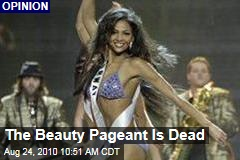 The Beauty Pageant Is Dead