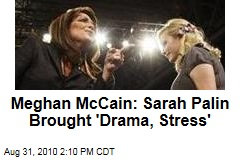 Meghan McCain: Sarah Palin Brought &#39;Drama, Stress&#39;
