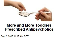 More and More Toddlers Prescribed Antipsychotics