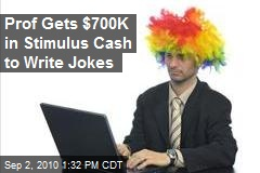 Prof Gets $700K in Stimulus Cash to Write Jokes