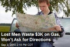 Lost Men Waste $3K on Gas, Won&#39;t Ask for Directions