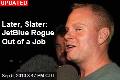 Later, Slater: JetBlue Rogue Out of a Job