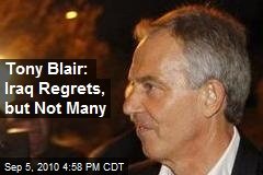 Tony Blair: Iraq Regrets, but Not Many