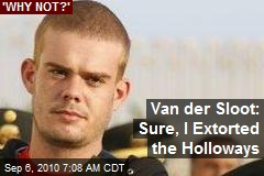 Van der Sloot: Sure, I Extorted the Holloways