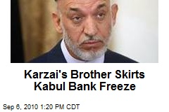 Karazai's Brother Skirts Kabul Bank Freeze