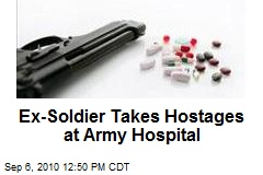 Ex-Soldier Takes Hostages at Army Hospital
