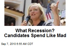 What Recession? Candidates Spend Like Mad